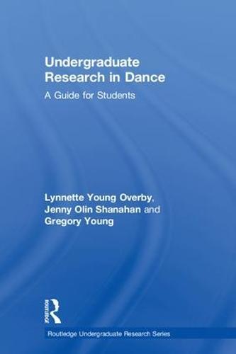 Undergraduate Research in Dance: A Guide for Students - Routledge Undergraduate Research Series (Hardback)
