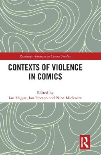 Contexts of Violence in Comics - Routledge Advances in Comics Studies (Hardback)