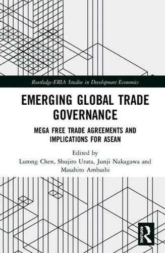 Emerging Global Trade Governance: Mega Free Trade Agreements and Implications for ASEAN - Routledge-ERIA Studies in Development Economics (Hardback)