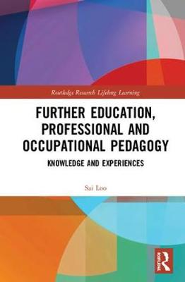 Further Education, Professional and Occupational Pedagogy: Knowledge and Experiences - Routledge Research in Lifelong Learning and Adult Education (Hardback)