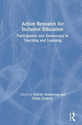 Action Research for Inclusive Education: Participation and Democracy in Teaching and Learning (Hardback)
