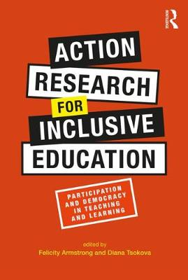Action Research for Inclusive Education: Participation and Democracy in Teaching and Learning (Paperback)