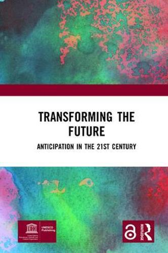 Transforming the Future (Open Access): Anticipation in the 21st Century (Hardback)