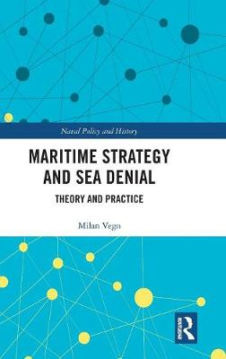 Maritime Strategy and Sea Denial: Theory and Practice - Cass Series: Naval Policy and History (Hardback)
