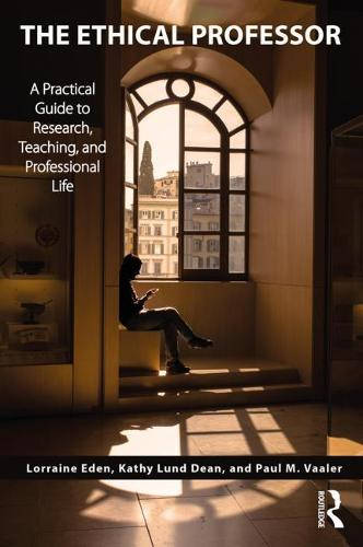The Ethical Professor: A Practical Guide to Research, Teaching and Professional Life (Paperback)