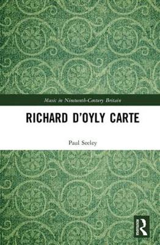Richard D'Oyly Carte - Music in Nineteenth-Century Britain (Hardback)