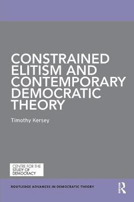 Constrained Elitism and Contemporary Democratic Theory - Routledge Advances in Democratic Theory (Paperback)