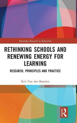 Rethinking Schools and Renewing Energy for Learning: Research, Principles and Practice - Routledge Research in Education (Hardback)