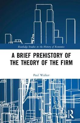 A Brief Prehistory of the Theory of the Firm - Routledge Studies in the History of Economics (Hardback)