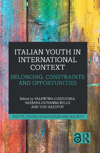 Italian Youth in International Context: Belonging, Constraints and Opportunities - Youth, Young Adulthood and Society (Hardback)
