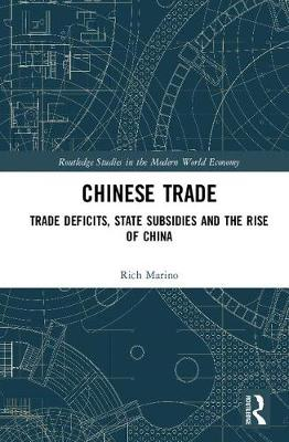 Chinese Trade: Trade Deficits, State Subsidies and the Rise of China - Routledge Studies in the Modern World Economy (Hardback)