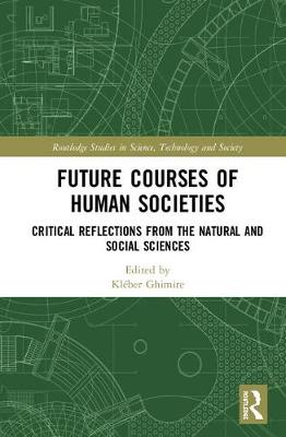 Future Courses of Human Societies: Critical Reflections from the Natural and Social Sciences - Routledge Studies in Science, Technology and Society (Hardback)