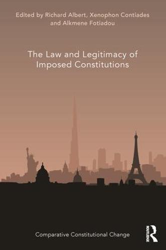 The Law and Legitimacy of Imposed Constitutions - Comparative Constitutional Change (Hardback)