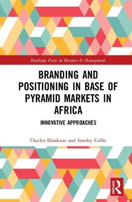 Branding and Positioning in Base of Pyramid Markets in Africa: Innovative Approaches - Routledge Focus on Business and Management (Hardback)