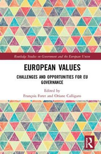 European Values: Challenges and Opportunities for EU Governance - Routledge Studies on Government and the European Union (Hardback)