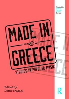 Made in Greece: Studies in Popular Music - Routledge Global Popular Music Series (Paperback)