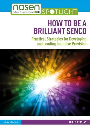 How to Be a Brilliant SENCO: Practical strategies for developing and leading inclusive provision - nasen spotlight (Paperback)