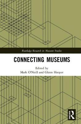 Connecting Museums - Routledge Research in Museum Studies (Hardback)