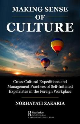Making Sense of Culture: Cross-Cultural Expeditions and Management Practices of Self-Initiated Expatriates in the Foreign Workplace (Hardback)
