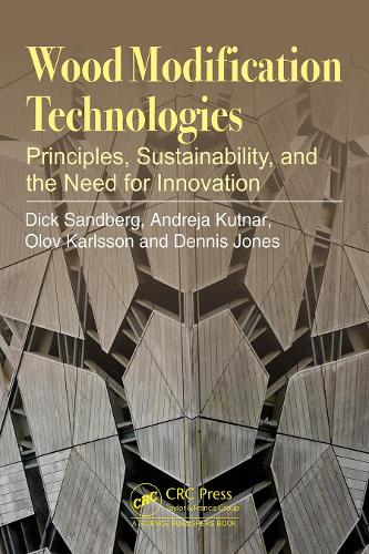 Wood Modification Technologies: Principles, Sustainability, and the Need for Innovation (Hardback)