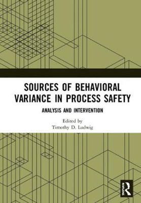 Sources of Behavioral Variance in Process Safety: Analysis and Intervention (Hardback)