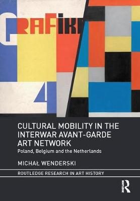 Cultural Mobility in the Interwar Avant-Garde Art Network: Poland, Belgium and the Netherlands - Routledge Research in Art History (Hardback)