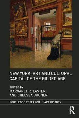 New York: Art and Cultural Capital of the Gilded Age - Routledge Research in Art History (Hardback)