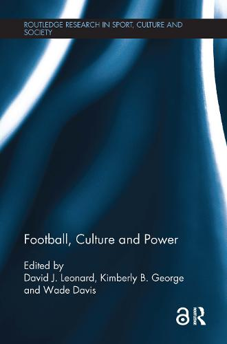 Football, Culture and Power - Routledge Research in Sport, Culture and Society (Paperback)