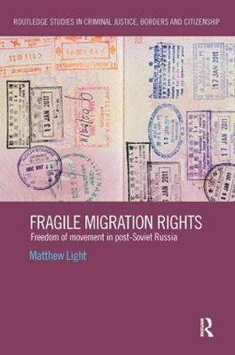 Fragile Migration Rights: Freedom of movement in post-Soviet Russia - Routledge Studies in Criminal Justice, Borders and Citizenship (Paperback)