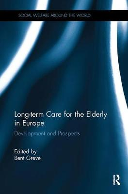 Long-term Care for the Elderly in Europe: Development and Prospects - Social Welfare Around the World (Paperback)
