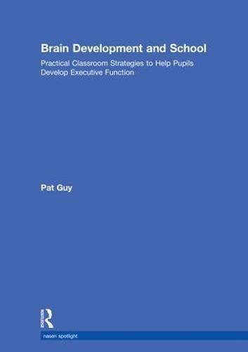 Brain Development and School: Practical Classroom Strategies to Help Pupils Develop Executive Function - nasen spotlight (Hardback)