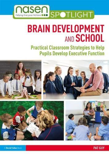 Brain Development and School: Practical Classroom Strategies to Help Pupils Develop Executive Function - nasen spotlight (Paperback)