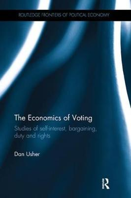 The Economics of Voting: Studies of self-interest, bargaining, duty and rights - Routledge Frontiers of Political Economy (Paperback)