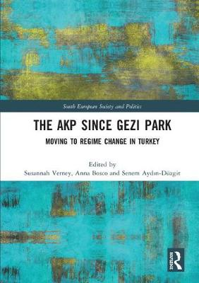 The AKP Since Gezi Park: Moving to Regime Change in Turkey - South European Society and Politics (Hardback)