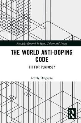 The World Anti-Doping Code: Fit for Purpose? - Routledge Research in Sport, Culture and Society (Hardback)