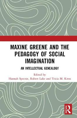 Maxine Greene and the Pedagogy of Social Imagination: An Intellectual Genealogy (Hardback)
