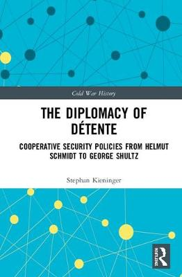 The Diplomacy of Detente: Cooperative Security Policies from Helmut Schmidt to George Shultz - Cold War History (Hardback)