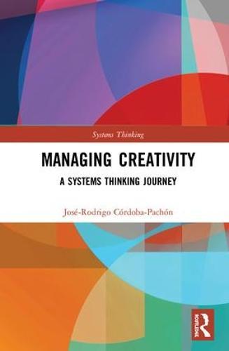 Managing Creativity: A Systems Thinking Journey - Systems Thinking (Hardback)