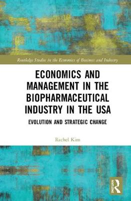 Economics and Management in the Biopharmaceutical Industry in the USA: Evolution and Strategic Change - Routledge Studies in the Economics of Business and Industry (Hardback)