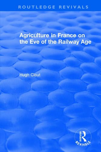 : Agriculture in France on the Eve of the Railway Age (1980) - Routledge Revivals (Paperback)