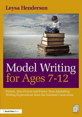 Model Writing for Ages 7-12: Fiction, Non-Fiction and Poetry Texts Modelling Writing Expectations from the National Curriculum (Paperback)