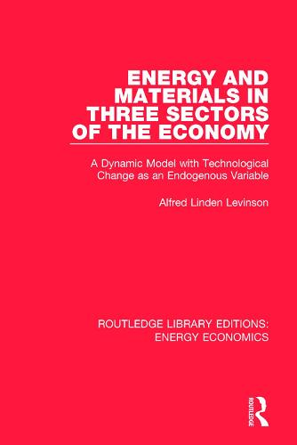 Energy and Materials in Three Sectors of the Economy: A Dynamic Model with Technological Change as an Endogenous Variable - Routledge Library Editions: Energy Economics (Paperback)
