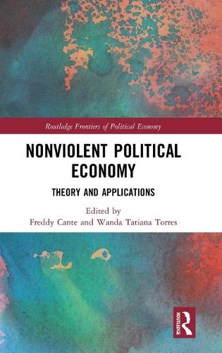 Nonviolent Political Economy: Theory and Applications - Routledge Frontiers of Political Economy (Hardback)