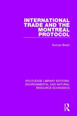 International Trade and the Montreal Protocol - Routledge Library Editions: Environmental and Natural Resource Economics (Hardback)
