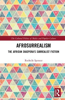 Afro-Surrealism: The African Diaspora's Surrealist Fiction - The Cultural Politics of Media and Popular Culture (Hardback)