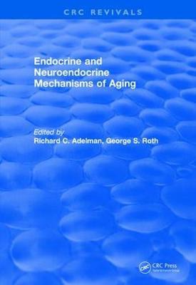 Endocrine and Neuroendocrine Mechanisms Of Aging - CRC Press Revivals (Hardback)