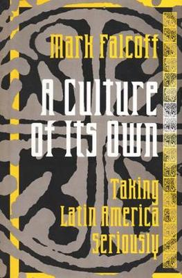 A Culture of Its Own: Taking Latin America Seriously (Paperback)