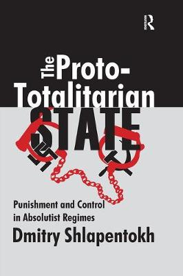 The Proto-totalitarian State: Punishment and Control in Absolutist Regimes (Paperback)