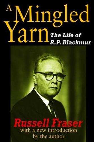 A Mingled Yarn: The Life of R.P.Blackmur (Hardback)