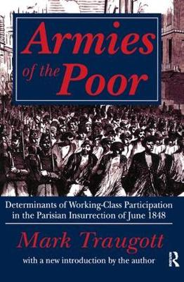 Armies of the Poor: Determinants of Working-class Participation in in the Parisian Insurrection of June 1848 (Hardback)